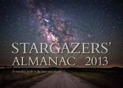 Stargazers' Almanac: a Monthly Guide to the Stars and Planets 2013