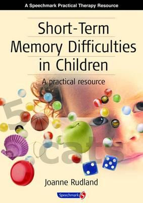 Short-Term Memory Difficulties in Children : A Practical Resource