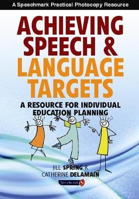 Achieving Speech and Language Targets : A Resource for Individual Education Planning
