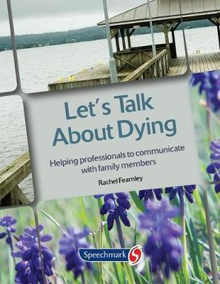 lets talk about dying Let's talk about death: death planning, soul midwifery and funeral choices this one-day workshop aims to give you the opportunity to talk about death in a gentle and supportive environment.