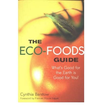 The Eco-foods Guide : What's Good for the Earth is Good for You!