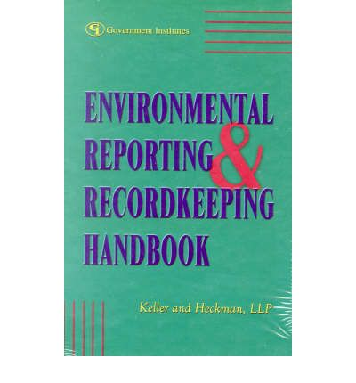 Environmental Reporting and Recordkeeping Handbook : Sound Strategies and Legal Insights