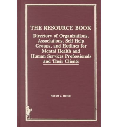 The Resource Book : Directory of Organizations, Associations, Self Help Groups, and Hotlines for Mental Health and Human Services Professionals and T