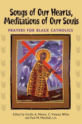 Songs of Our Hearts, Meditations of Our Souls : Prayers for Black Catholics