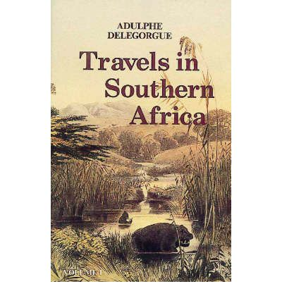 Adulphe Delegorgue's Travels in Southern Africa: v. 1