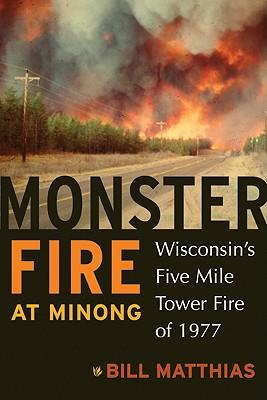 Monster Fire at Minong : Wisconsin's Five Mile Tower Fire of 1977