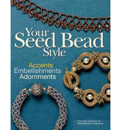 Your Seed Bead Style : Accents, Embellishments, and Adornments