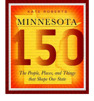 Minnesota 150 The People Places and Things that Shape