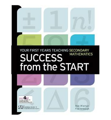 Success from the Start : Your First Years Teaching Secondary Mathematics