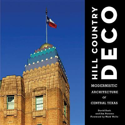 Hill Country Deco : Modernistic Architecture of Central Texas
