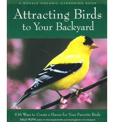 attracting birds to your backyard sally roth 9780875968926