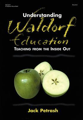 Understanding Waldorf Education : Teaching from the Inside Out