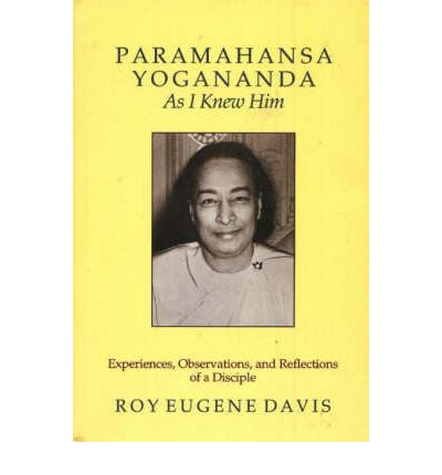 Paramahansa Yogananda, as I Knew Him : Experiences, Observations and Reflections of a Disciple