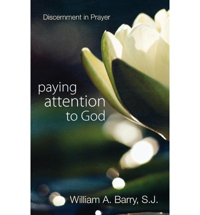Paying Attention to God : Discernment in Prayer