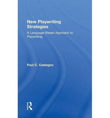 New Playwriting Strategies : A Language Based Approach to Playwriting