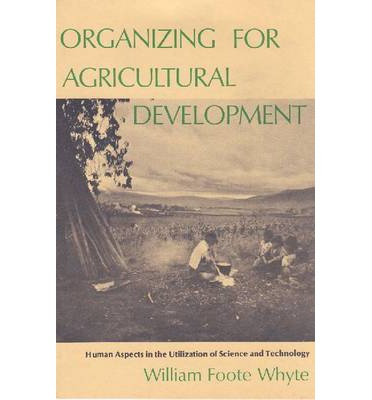 Kostenloses Buch als PDF-Download Organizing for Agricultural Development : Human Aspects in the Utilization of Science and Technology in German PDF DJVU FB2 9780878555987 by William Foote Whyte