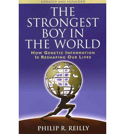 The Strongest Boy in the World : How Genetic Information Is Reshaping Our Lives