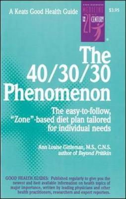 The 40/30/30 Phenomenon : The Easy to Follow, Zone-based Diet Plan Tailored for Individual Needs