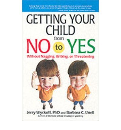 Getting Your Child from No to Yes : Without Nagging, Bribing or Threatening