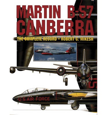 The Martin B-57 Canberra : The Complete Record
