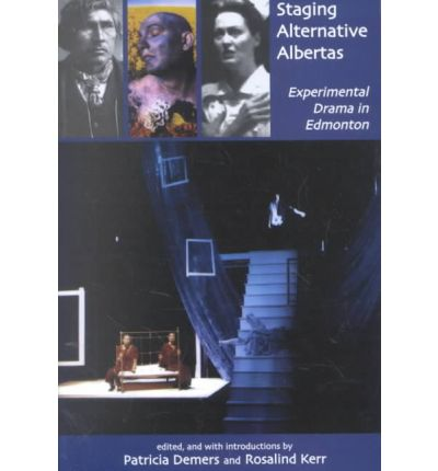 Kostenloser ebooks Computer-Download Staging Alternative Albertas : Experimental Drama in Edmonton 0887546188 PDF