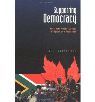 Supporting Democracy : The South Africa-Canada Program on Governance