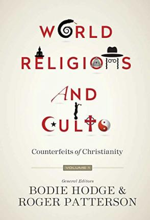World Religions and Cults (Volume 1) : Counterfeits of Christianity