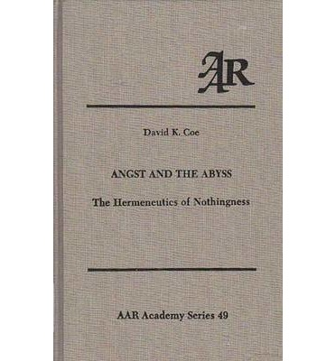 Angst and the Abyss : The Hermeneutics of Nothingness