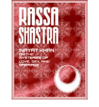 Rassa Shastra : Inayat Khan on the Mysteries of Love, Sex and Marriage