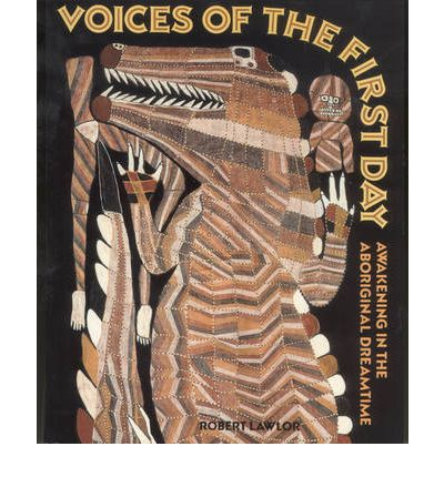 Voices of the First Day : Awakening in the Aboriginal Dreamtime