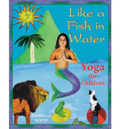 Like a Fish in Water : Yoga for Children