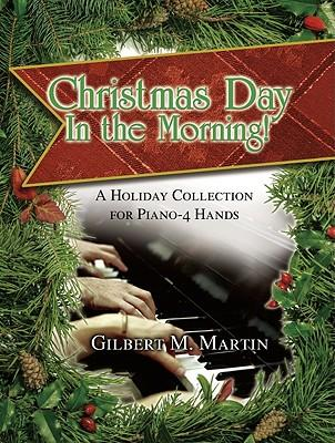 Christmas Day in the Morning! : A Holiday Collection for Piano--Four Hands