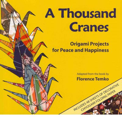 A Thousand Cranes : Origami Projects for Peace and Happiness