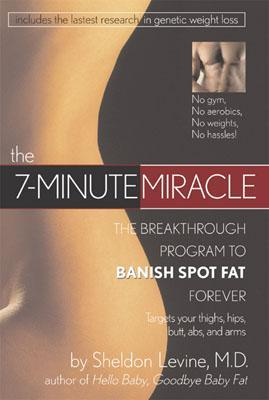 The 7- Minute Miracle : The Breakthrough Program to Banish Spot Fat Forever