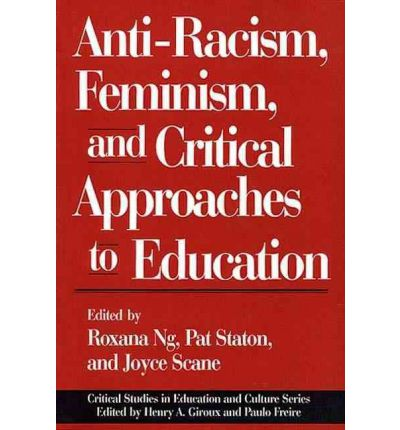 Anti-Racism, Feminism and Critical Approaches to Education