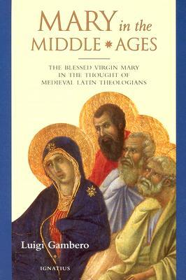 Mary in the Middle Ages : The Blessed Virgin Mary in the Thought of the Medieval Latin Theologians