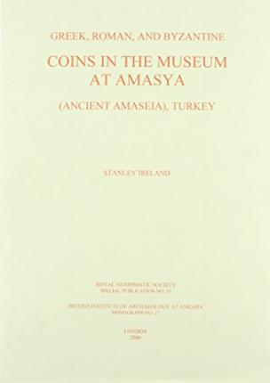 Ein Buch als PDF-Download Greek, Roman and Byzantine Coins in the Museum at Amasya ancient Amaseia , Turkey by S. Ireland PDF MOBI