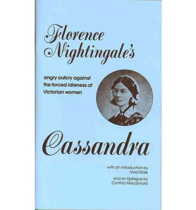 women in the victorian times in cassandra by florence nightingale Florence nightingale and her effect on society florence nightingale was a national hero in victorian england who shaped the role of women and the image of hospitals in society forever miss nightingale had gained her reputation through the crimean war where she served as one of the head nurses and saved hundreds of lives.
