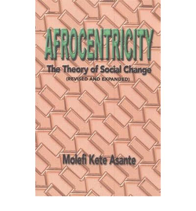 Afrocentricity The Theory of Social Change 9780913543795 Molefi Kete Asante
