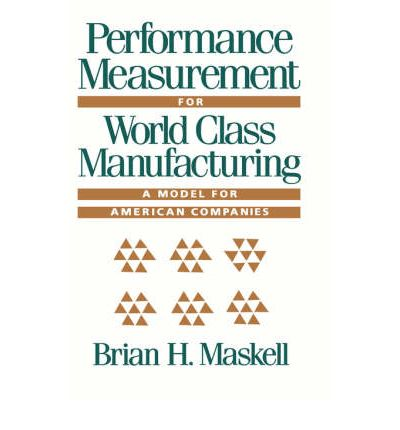 Performance Measurement for World Class Manufacturing : A Model for American Companies