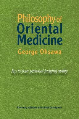 Philosophy of Oriental Medicine : Key to Your Personal Judging Ability