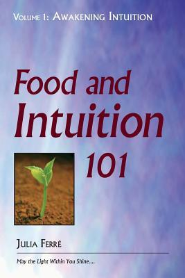 Food and Intuition 101, Volume 1 : Awakening Intuition