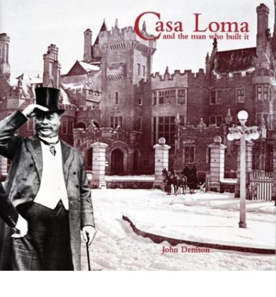 Casa Loma and the Man Who Made It