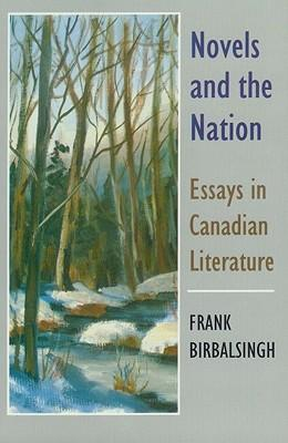 novels and the nation essays in canadian literature Canadian authors are awesome because whether they were born in canada or abroad, they write in a way that we recommend a fine balance, a novel about government power and the crackdowns on civil liberties in india margaret laurence was a writer of canadian literature and children's literature.