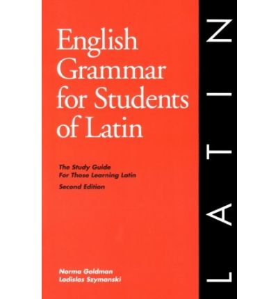 Bücher herunterladen mp3 kostenlos English Grammar for Students of Latin : The Study Guide for Those Learning Latin by Norma Goldman, Ladislas Szymanski PDF FB2 0934034192