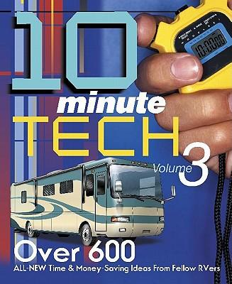 10-Minute Tech, Volume 3 : More Than 600 Practical and Money-Saving Ideas from Fellow RVers