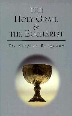 The holy grail and the eucharist s n bulgakov for Holy grail farcical aquatic ceremony