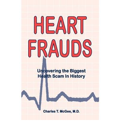 Heart Frauds : Uncovering the Biggest Health Scam in History