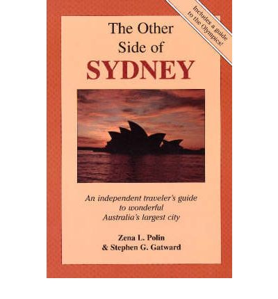 The Other Side of Sydney : An Independent Traveler's Guide to Wonderful Australia's Largest City