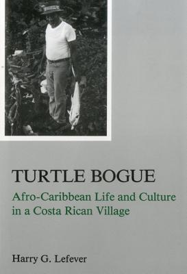 Turtle Bogue : Afro-Caribbean Life and Culture in a Costa Rican Village